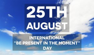 be present in the moment day 25th August